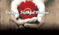 Being a Faithful Mother