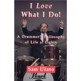 I Love What I Do!: A Drummer's Philosophy of Life at Eighty