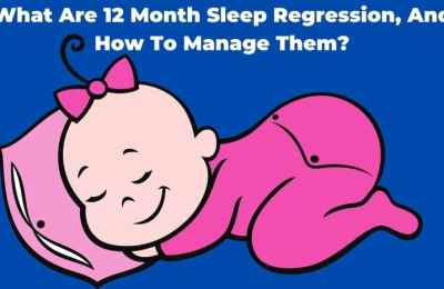 What Are 12 Month Sleep Regression, And How To Manage Them?