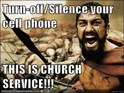 TURN OFF OR SILENCE YOUR PHONE IN CHURCH! REALLY???