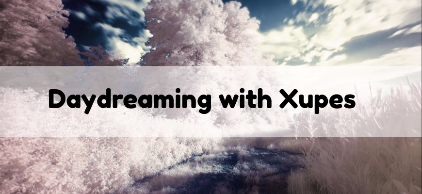 Daydreaming with Xupes