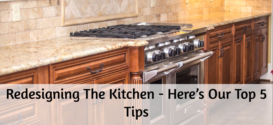 Redesigning The Kitchen - Here's Our Top 5 Tips