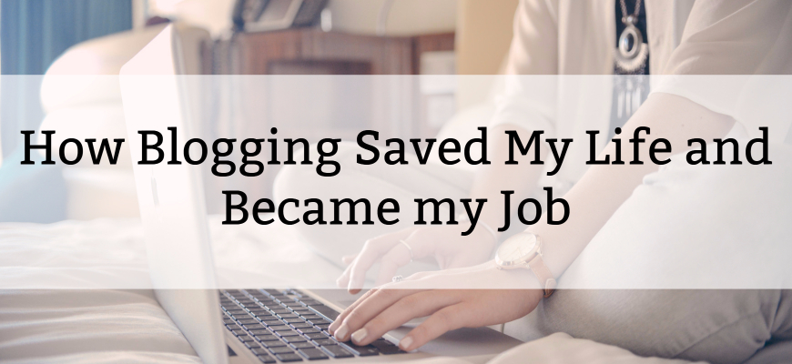 How Blogging Saved My Life and Became my Job