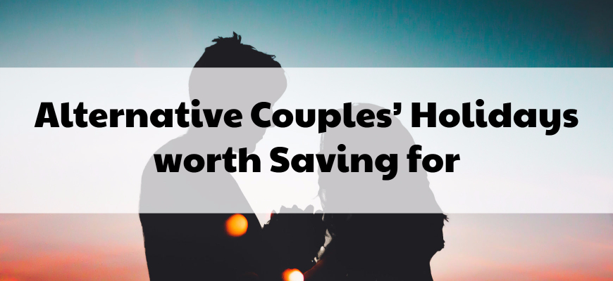Alternative Couples' Holidays worth Saving for (1)