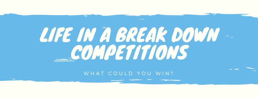 Life in a Break Down Competitions - What Could You Win?