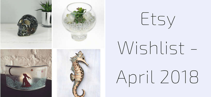 Etsy Wishlist April 2018
