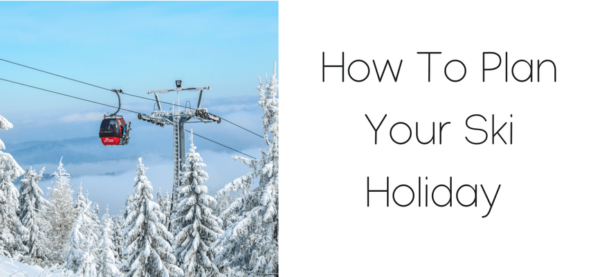 How To Plan Your Ski Holiday