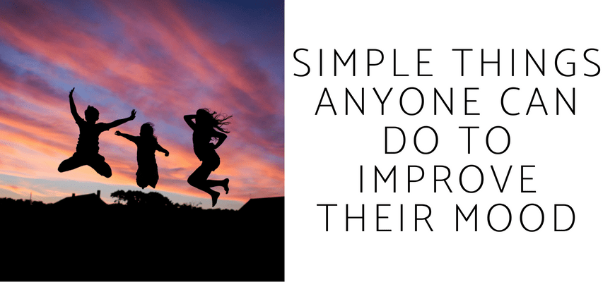 Simple Things Anyone Can Do To Improve Their Mood