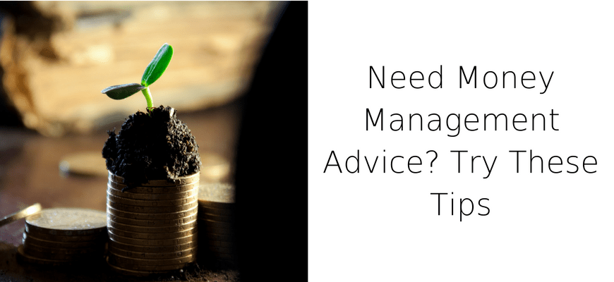 Need Money Management Advice? Try These Tips