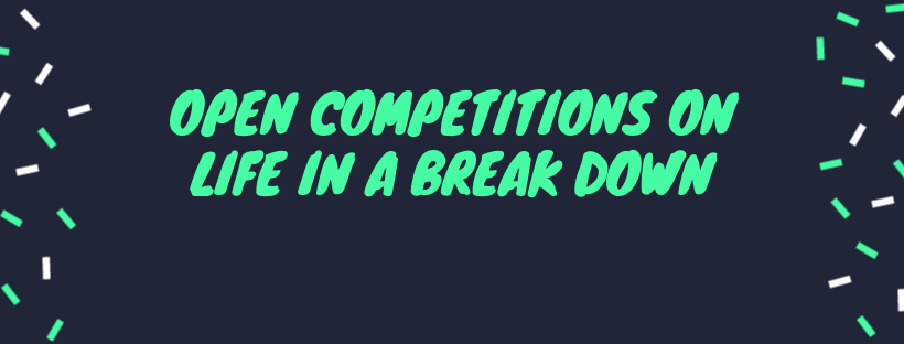 Open Competitions on Life in a Break Down