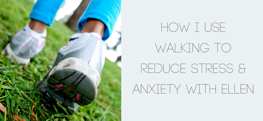 How I Use Walking to Reduce Stress & Anxiety with Ellen | Life in a Break Down