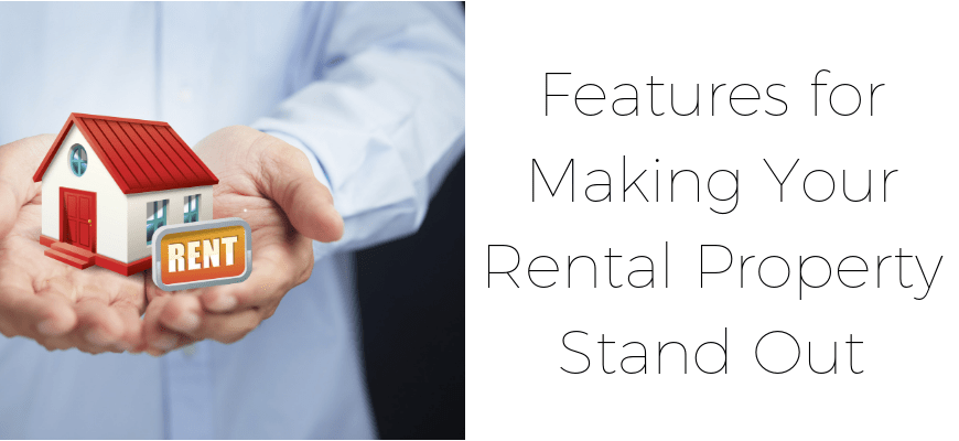 Features for Making your Rental Property Stand Out