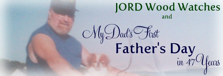 JORD Wood Watches and My Dad's First Father's Day in 47 Years