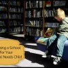 choosing a school for your special needs child