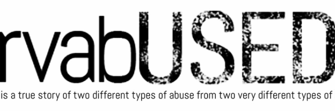 rvabUSED. A true story of two different types of abuse from two very different types of men.