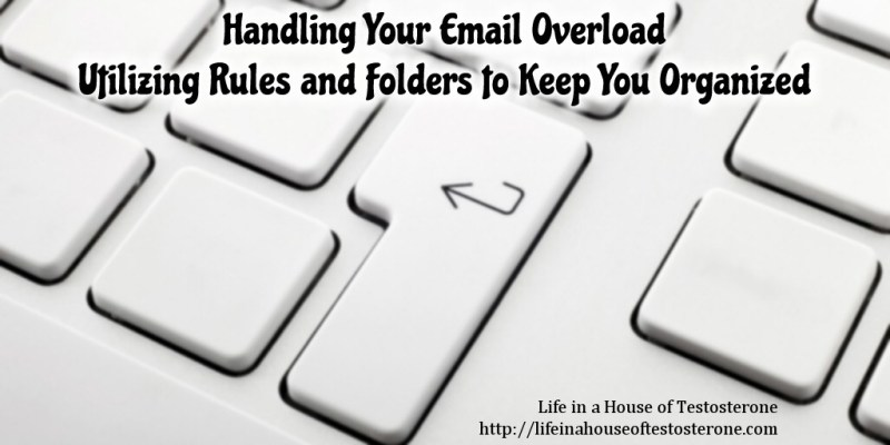 Handling Your Email Overload: Utilizing Rules and Folders to Keep You Organized