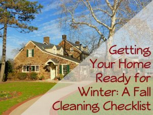 Getting Your Home Ready for Winter A Fall Cleaning Checklist