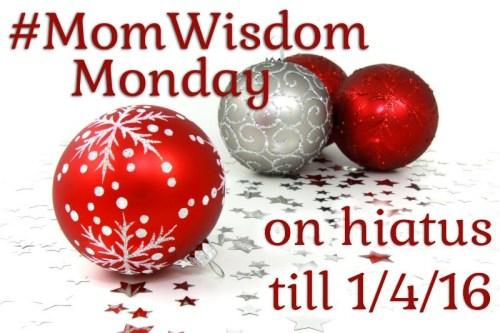 Mom Wisdom Monday on Hiatus