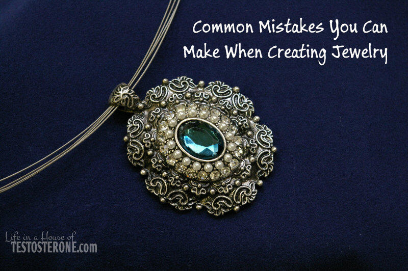 Common Mistakes You Can Make When Creating Jewelry
