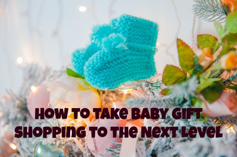 Take Your Baby Gift Shopping to the Next Level