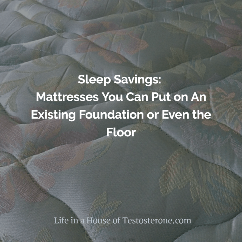 Sleep Savings: Mattresses You Can Put on An Existing Foundation or Even the Floor