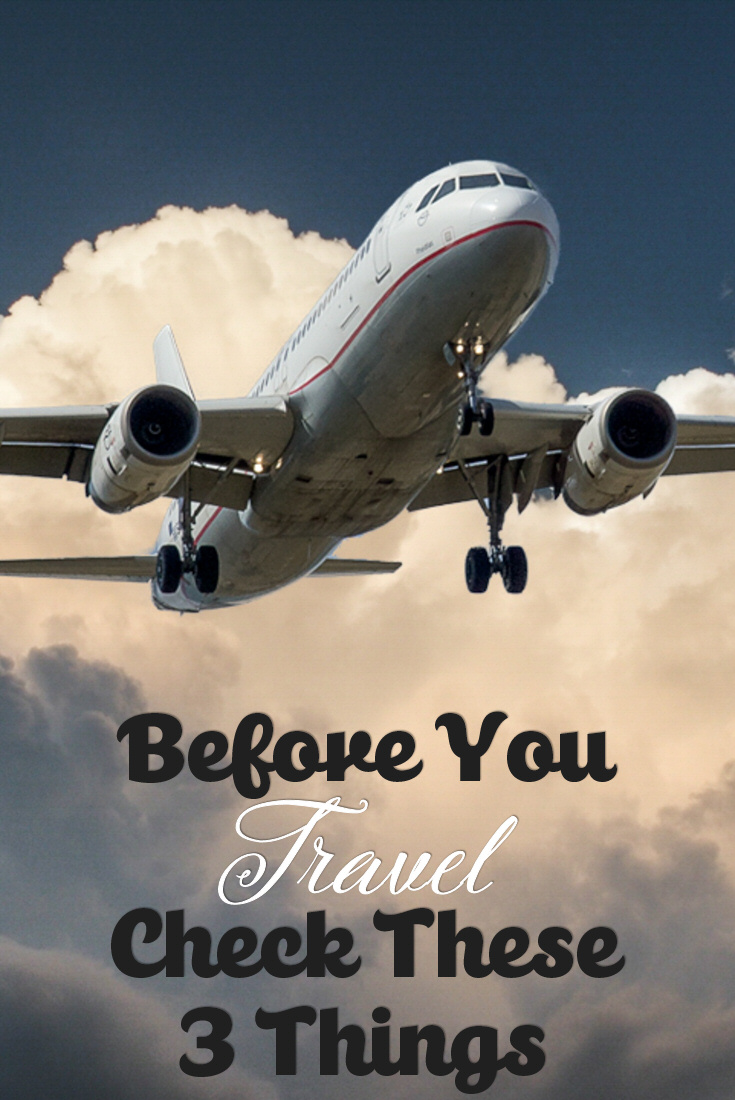 Before You Travel Check These 3 Things