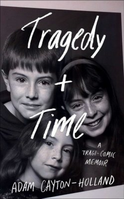 Tragedy + Time by Adam Cayton-Holland