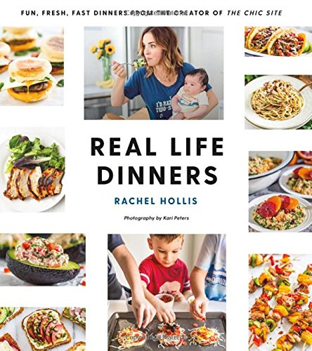 Real Life Dinners Fun, Fresh, Fast Dinners from Rachel Hollis available May 8, 2018