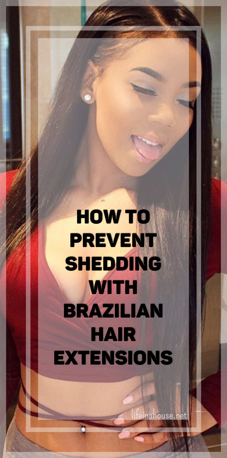 How to Prevent Shedding with Brazilian Hair Extensions