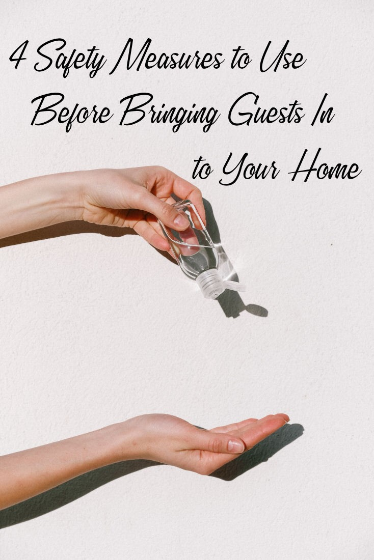 4 Safety Measures To Put In Place When Bringing Guests To Your Home