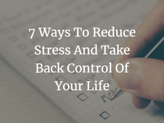 7 ways to reduce stress and take control of your life