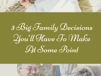 3 Big Family Decisions You'll Have To Make At Some Point