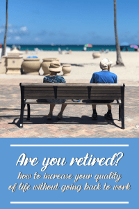 retired? increase your quality of life without going back to work