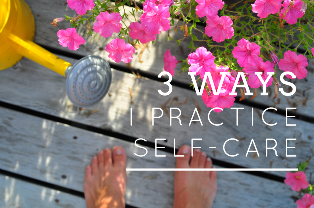 3 Ways I Practice Self-Care >> Life In Limbo