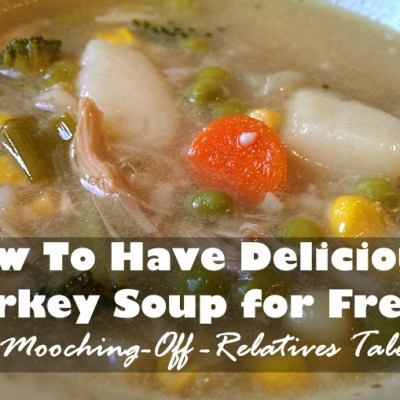 How to Have Delicious Turkey Soup for Free (a Mooching-Off Relatives Tale)