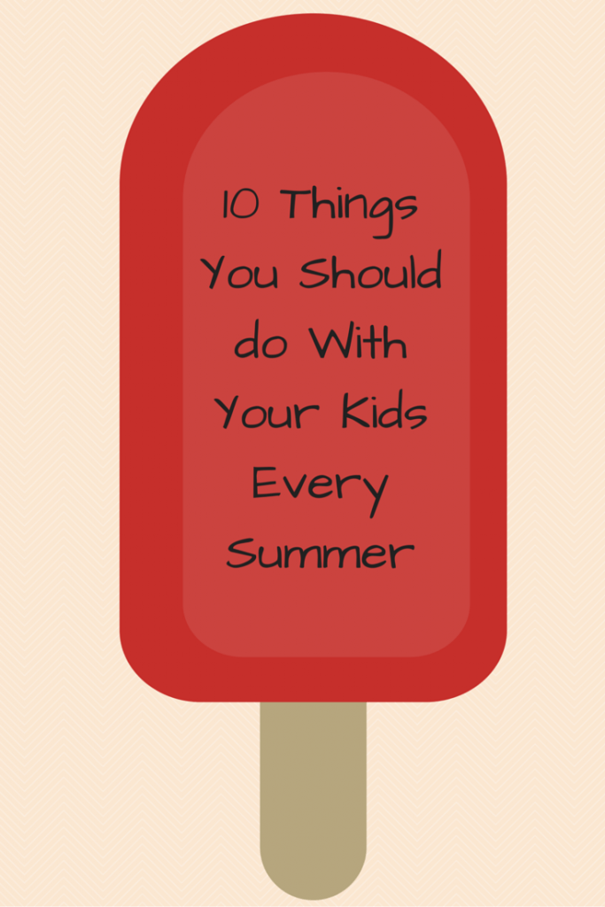 10 Things You Should Do with Kids Every Summer