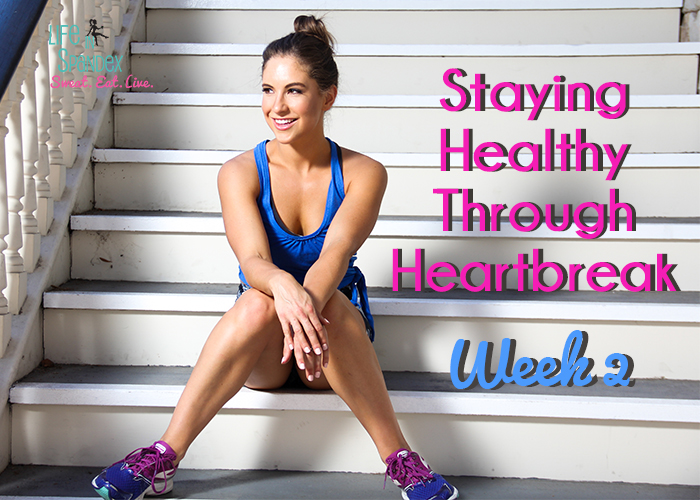 Staying Healthy Through Heartbreak: Week 2