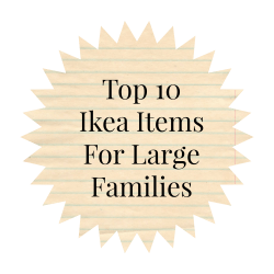 Top 10 Ikea Items for a Large Family (or any family, really)
