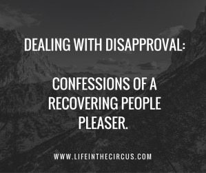 Dealing With Disapproval: confessions of a recovering people pleaser