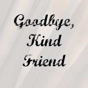 Goodbye, Kind Friend