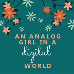An Analog Girl in a Digital World