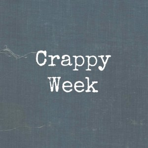 Crappy Week