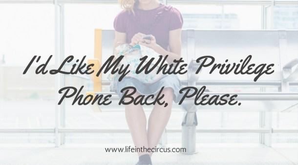 I'd Like My White Privilege Phone Back, Please.