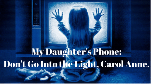 My Daughter's Phone: Don't Go Into the Light, Carol Anne.