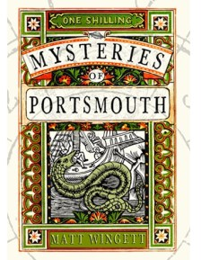 Mysteries of Portsmouth by Matt Wingett Available Here