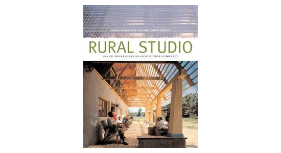 'Rural Studio: Samuel Mockbee and an Architecture of Decency'