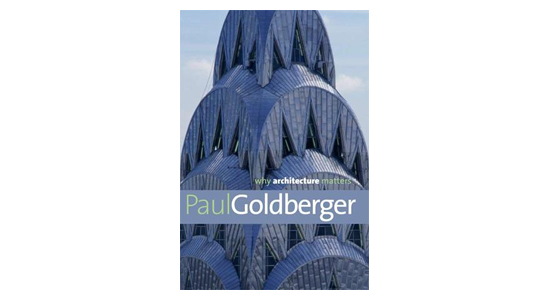 'Why Architecture Matters' by Paul Goldberger