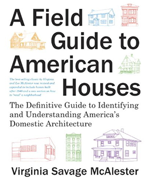 A Field Guide to American Houses (Revised): The Definitive Guide to Identifying and Understanding America's Domestic Architecture: Virginia Savage McAlester