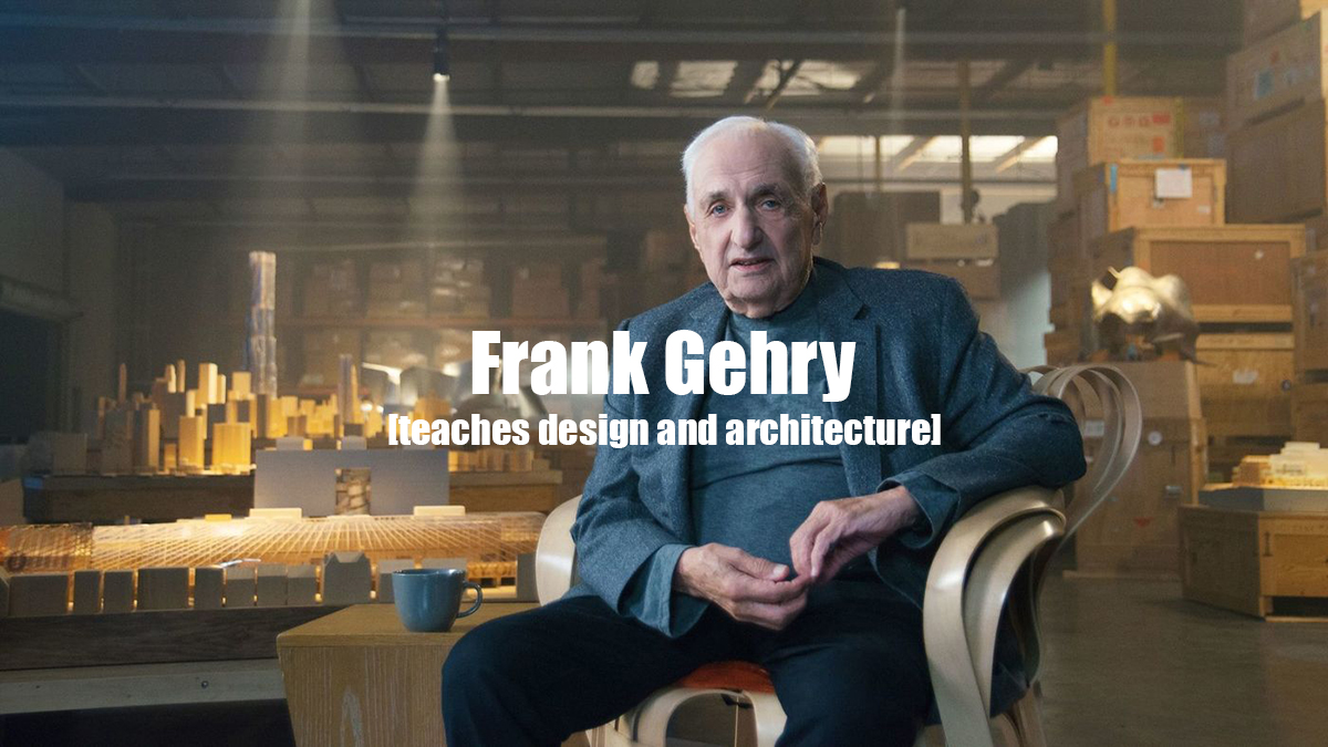 Frank Gehry Teaches Design and Architecture - Masterclass