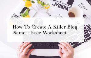 How to Create a Killer Blog Name + Free Worksheet!